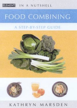Element Illustrated In A Nutshell: Food Combining: A Step-By-Step Guide by Aisla Masterson