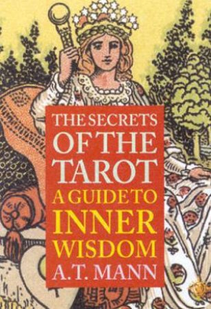 Secrets Of The Tarot: A Guide To Inner Wisdom by A T Mann