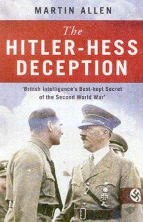 The Hitler-Hess Deception by Martin Allen