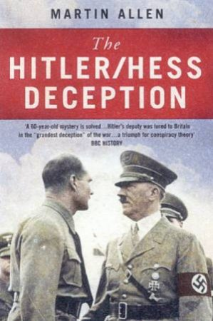 The Hitler/Hess Deception by Martin Allen