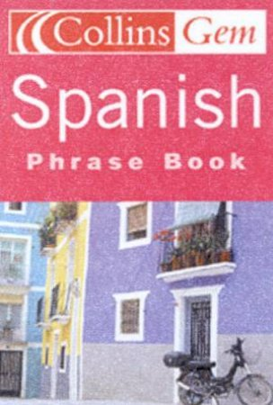 Collins Gem: Spanish Phrase Book by Various