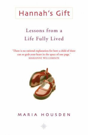 Hannah's Gift: Lessons From A Life Fully Lived by Maria Housden