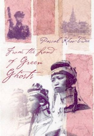 From The Land Of Green Ghosts by Paschal Khoo-Thwe