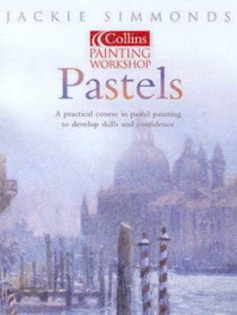 Collins Painting Workshop: Pastels by Jackie Simmonds