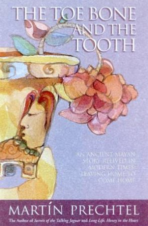 The Toe Bone And The Tooth by Martin Prechtel