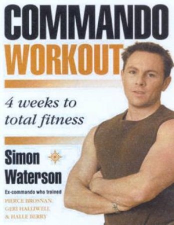 Commando Workout: 4 Weeks To Total Fitness by Simon Waterson