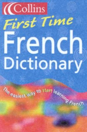 Collins First Time French Dictionary by Various