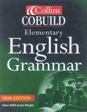 Collins Cobuild Elementary English Grammar - Ideal For Learners Of EFL by Dave Willis & Jon Wright