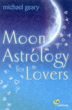 Moon Astrology For Lovers by Michael Geary