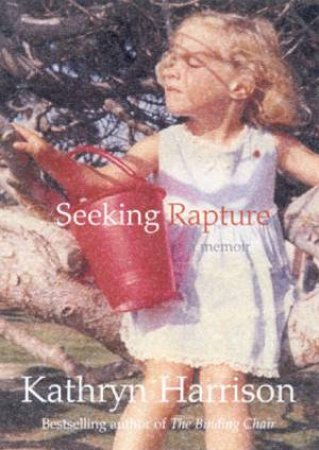 Seeking Rapture: A Memoir by Kathryn Harrison
