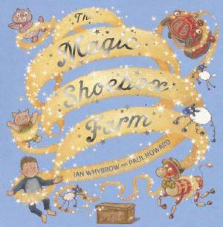 The Magic Shoebox Farm by Ian Whybrow & Paul Howard