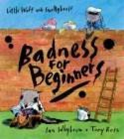 Little Wolf And Smellybreff: Badness For Beginners by Ian Whybrow