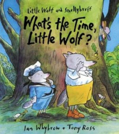 Little Wolf And Smellybreff: What's The Time, Little Wolf? by Ian Whybrow