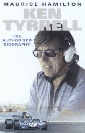 Ken Tyrrell: The Authorised Biography by Maurice Hamilton