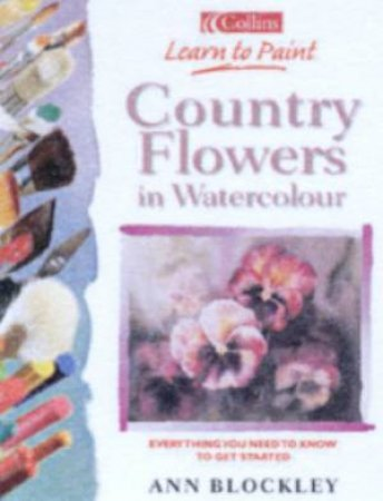 Collins Learn To Paint: Country Flowers In Watercolour by Ann Blockley