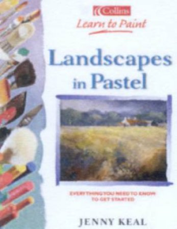 Collins Learn To Paint: Landscapes In Pastel by Jenny Keal