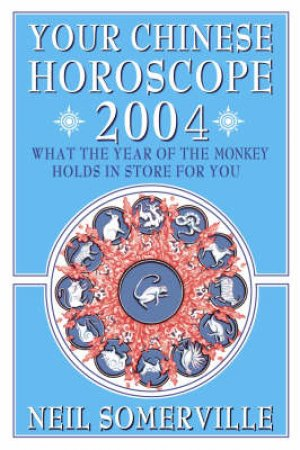 Your Chinese Horoscope 2004 by Neil Somerville