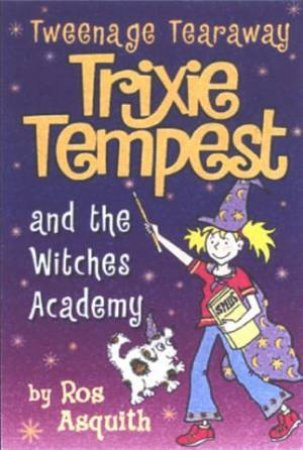 Tweenage Tearaway Trixie Tempest And The Witches Academy by Ros Asquith