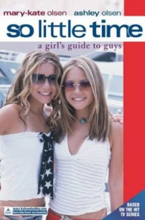 A Girl's Guide To Guys by Mary-Kate & Ashley Olsen