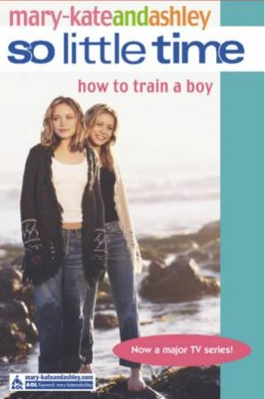 How To Train A Boy by Mary-Kate & Ashley Olsen