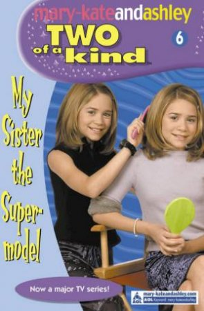 My Sister The Super-Model by Mary-Kate & Ashley Olsen