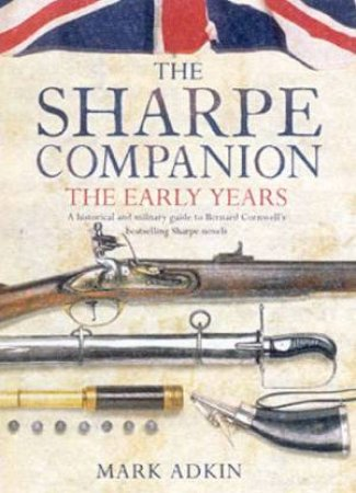 The Sharpe Companion: The Early Years by Mark Adkin