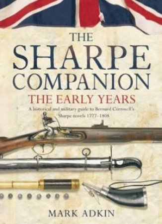 The Sharpe Companion: The Early Years - Revised Edition by Mark Adkin