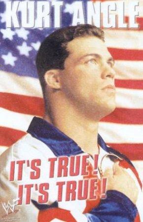 Kurt Angle: It's True! It's True! by Kurt Angle