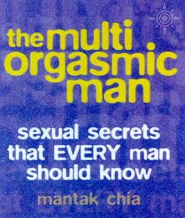 The Multi-Orgasmic Man - Mini Edition by Mantak Chia
