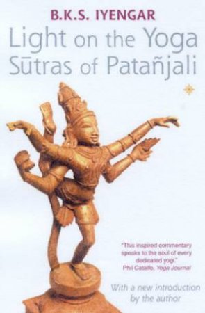 Light On The Yoga Sutras Of Patanjali by B K S Iyengar