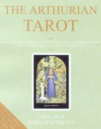 The Arthurian Tarot by Caitlin & Joh Matthews