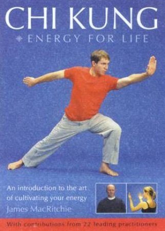 Chi Kung: Energy For Life by James Macritchie