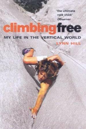 Lynn Hill: Climbing Free: My Life In The Vertical World by Lynn Hill