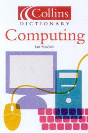 Collins Dictionary Of Computing by Ian Sinclair