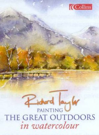 Painting The Great Outdoors In Watercolour by Richard Taylor
