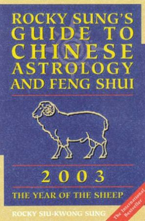 Rocky Sung's Guide To Chinese Astrology And Feng Shui 2003 by Rocky Siu-Kwong Sung