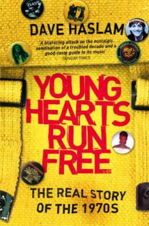 Young Hearts Run Free: The Real Story Of The 1970's by Dave Haslam