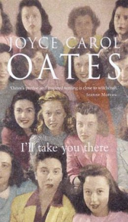 Ill Take You There by Joyce Carol Oates