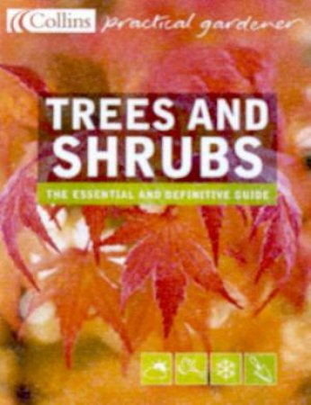 Collins Practical Gardener: Trees And Shrubs by Keith Rushforth