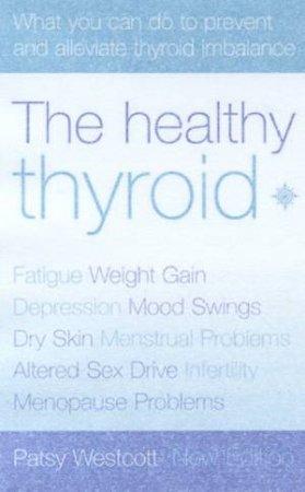 The Healthy Thyroid by Patsy Westcott
