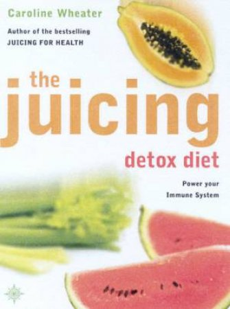 The Juicing Detox Diet by Caroline Wheater