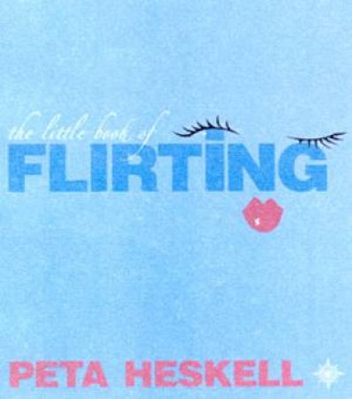 The Little Book Of Flirting by Peta Heskell