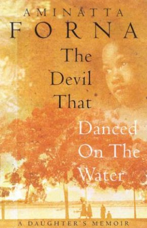 The Devil That Danced On Water: A Daughter's Memoir by Aminatta Forna