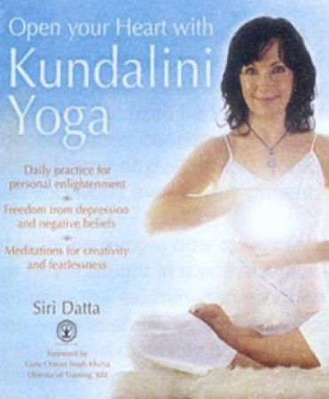 Open Your Heart With Kundalini Yoga by Siri Datta