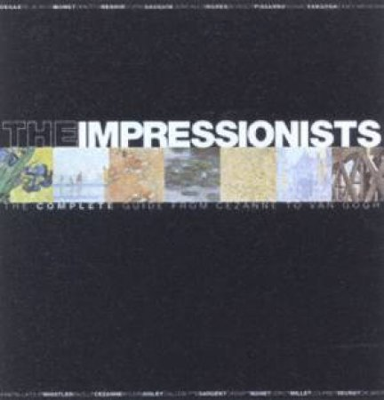 The Impressionists: The Complete Guide From Cezanne To Van Gogh by Gabriele Crepaldi