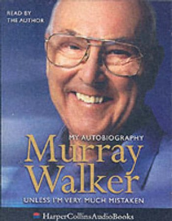 Murray Walker: Unless I'm Very Much Mistaken: The Autobiography - Cassette by Murray Walker
