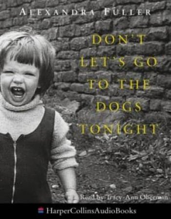 Don't Let's Go To The Dogs Tonight: An African Childhood - Cassette by Alexandra Fuller