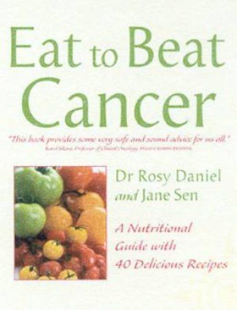 Eat To Beat Cancer by Dr Rosy Daniel & Jane Sen