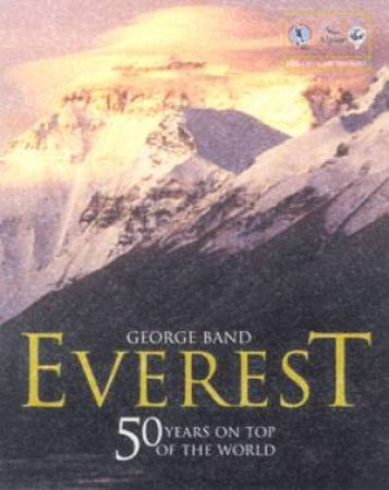 Everest: 50 Years On Top Of The World by George Band