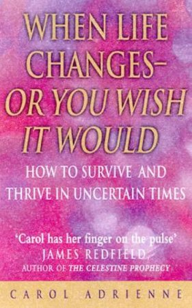 When Life Changes - Or You Wish It Would by Carole Adrienne
